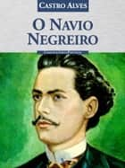 O Navio Negreiro ebook by Castro Alves