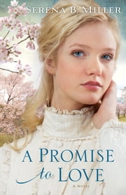 Promise to Love, A - A Novel ebook by Serena B. Miller