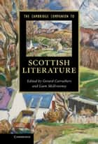 The Cambridge Companion to Scottish Literature ebook by Gerard Carruthers, Liam McIlvanney