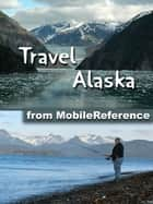 Travel Alaska - Illustrated Guide and Maps ebook by MobileReference