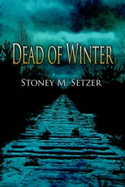 Dead of Winter ebook by Stoney M. Setzer