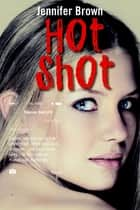 Hot shot ebook by Jennifer Brown,Ernst Bergboer