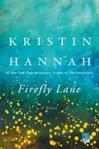 Firefly Lane - A Novel ebook by Kristin Hannah
