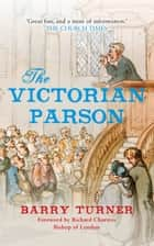 The Victorian Parson ebook by Barry Turner, Richard Chartres Bishop of London