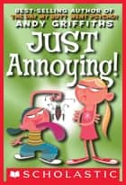 Just Annoying ebook by Andy Griffiths, Terry Denton