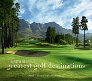South Africa's Greatest Golf Destinations ebook by Jamie Thom,Stuart McLean