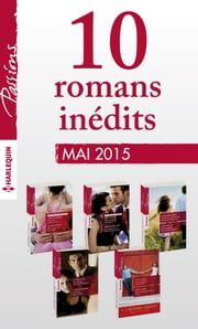 10 romans Passions inédits + 1 gratuit (nº534 à 538 - mai 2015) - Harlequin collection Passions ebook by Kobo.Web.Store.Products.Fields.ContributorFieldViewModel
