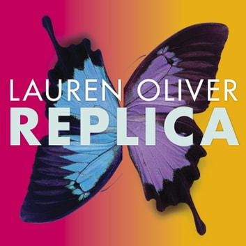 Replica - Book One in the addictive, pulse-pounding Replica duology audiobook by Lauren Oliver