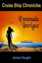 Cruise Ship Chronicles: Ensenada Intrigue ebook by James Vaughn