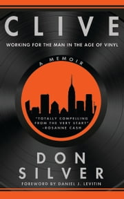 Clive: Working for the Man in the Age of Vinyl ebook by Don Silver