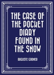 The Case of the Pocket Diary Found in the Snow ebook by Auguste Groner