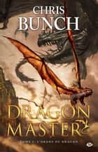 L'Ordre du dragon - Dragon Master, T2 ebook by Chris Bunch