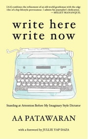 Write Here Write Now - Standing at Attention Before My Imaginary Style Dictator ebook by AA Patawaran