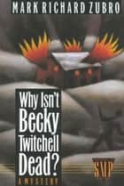 Why Isn't Becky Twitchell Dead? ebook by Mark Richard Zubro