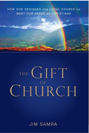 The Gift of Church - How God Designed the Local Church to Meet Our Needs as Christians ebook by James G. Samra