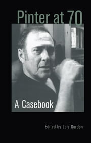 Pinter at 70 - A Casebook ebook by