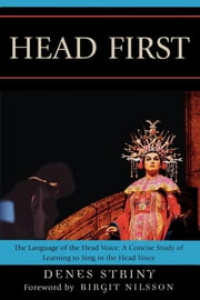 Head First - The Language of the Head Voice ebook by Denes Striny,Birgit Nilsson