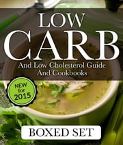 Low Carb and Low Cholesterol Guide and Cookbooks (Boxed Set) - 3 Books In 1 Low Carb and Cholesterol Guide and Recipe Cookbooks ebook by Speedy Publishing