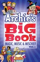 Archie's Big Book Vol. 1 - Magic, Music & Mischief ebook by Archie Superstars