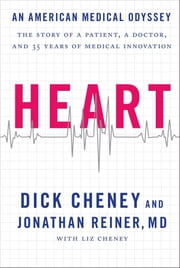 Heart - An American Medical Odyssey ebook by Dick Cheney, Jonathan Reiner, M.D.