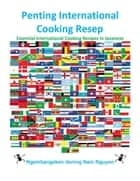 Penting International Cooking Resep - Essential International Cooking Recipes In Javanese ebook by Nam Nguyen
