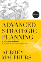 Advanced Strategic Planning ebook by Aubrey Malphurs