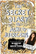 Secret Diary of Ashley Juergens, The ebook by Ashley Juergens