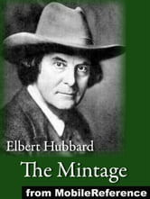 The Mintage: Includes Battle Of The Little Big Horn, Billy And The Book, Cleopatra And Caesar And More (Mobi Classics) ebook by Elbert Hubbard