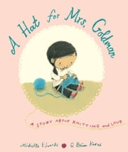 A Hat for Mrs. Goldman - A Story About Knitting and Love ebook by Michelle Edwards