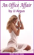 An Office Affair ebook by JJ Argus
