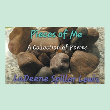 Pieces of Me - A Collection of Poems ebook by LaDeene Spiller Lewis