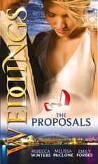 Weddings: The Proposals: The Brooding Frenchman's Proposal / Memo: The Billionaire's Proposal / The Playboy Firefighter's Proposal (Mills & Boon M&B) 電子書籍 by Rebecca Winters, Melissa McClone, Emily Forbes