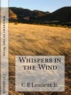 Whispers in the Wind ebook by C. E. Lemieux, Jr.