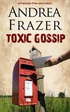 Toxic Gossip - Brief Case ebook by Andrea Frazer