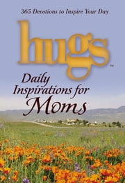 Hugs Daily Inspirations for Moms - 365 Devotions to Inspire Your Day ebook by Freeman-Smith LLC