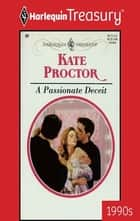 A Passionate Deceit ebook by Kate Proctor