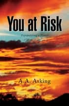 You at Risk - Depopulating a Planet ebook by A.A. Asking