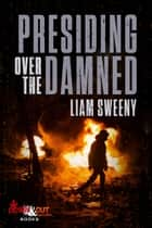 Presiding Over the Damned ebook by Liam Sweeny