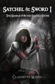 Satchel & Sword I: The Search for the Saluka Stone ebook by Claudette Marco