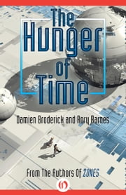 The Hunger of Time ebook by Damien Broderick,Rory Barnes