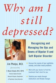 Why Am I Still Depressed? Recognizing and Managing the Ups and Downs of Bipolar II and Soft Bipolar Disorder ebook by Kobo.Web.Store.Products.Fields.ContributorFieldViewModel