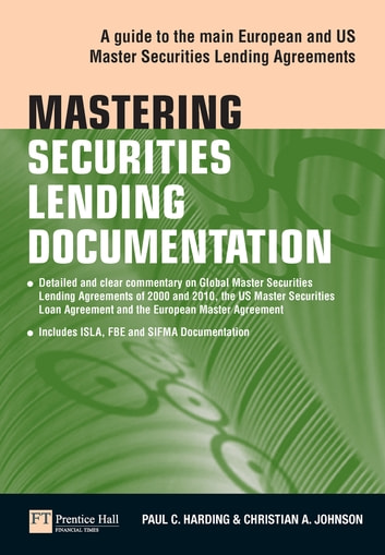 Mastering Securities Lending Documentation - A Practical Guide to the Main European and US Master Securities Lending Agreements ebook by Paul Harding,Christian Johnson