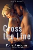 Cross the Line: Exes and Affairs - Three in a Book, #6 ebook by