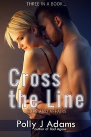 Cross the Line: Exes and Affairs - Three in a Book, #6 ebook by Polly J Adams