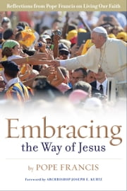 Embracing the Way of Jesus - Reflections from Pope Francis on Living Our Faith ebook by Pope Francis, James P. Campbell, MA,...