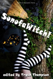 SonofaWitch! ebook by Trysh Thompson, Laura VanArendonk Baugh, Sara Dobie Bauer,...