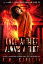 Once a Thief, Always a Thief - The Undercity Chronicles of Babylonia Jones, P.I., #3 ebook by A.M. Griffin