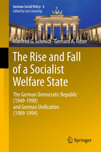 The Rise and Fall of a Socialist Welfare State - The German Democratic Republic (1949-1990) and German Unification (1989-1994) ebook by Manfred G. Schmidt,Gerhard A. Ritter