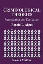 Criminological Theories ebook by Ronald L. Akers