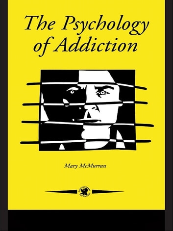 The Psychology Of Addiction ebook by Mary McMurran